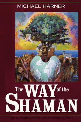 The Way of the Shaman by Michael J. Harner