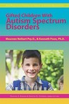 Gifted Children With Autism Spectrum Disorders (The Practical Strategies Series In Autism Education)