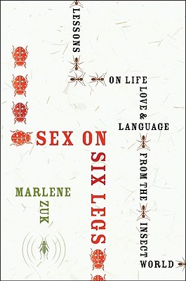 Sex on Six Legs by Marlene Zuk
