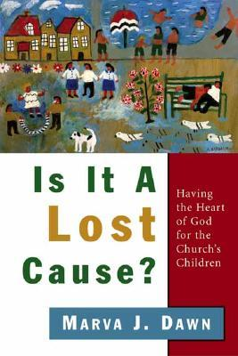Is It a Lost Cause? by Marva J. Dawn