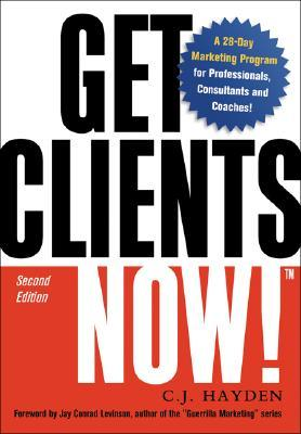 Get Clients Now! by C.J. Hayden