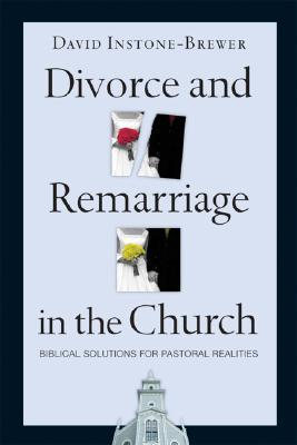 Divorce and Remarriage in the Church by David Instone-Brewer