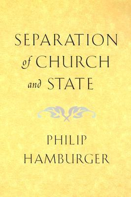 Separation of Church and State by Philip Hamburger