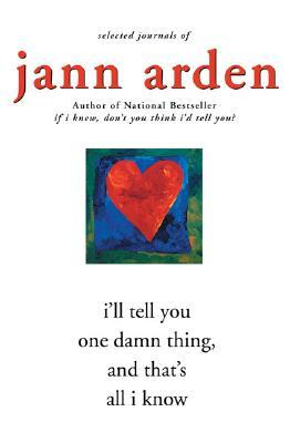 I'll Tell You One Damn Thing and That's All I Know by Jann Arden