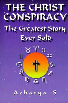The Christ Conspiracy by Acharya S.