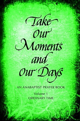 Take Our Moments and Our Days by Arthur Paul Boers