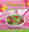 A Princess Cookbook: Simple Recipes for Kids