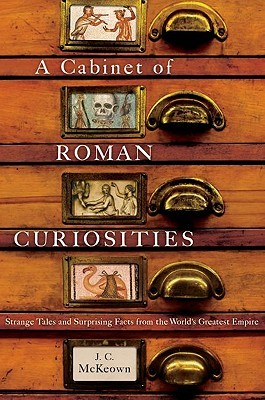 A Cabinet of Roman Curiosities by J.C. McKeown