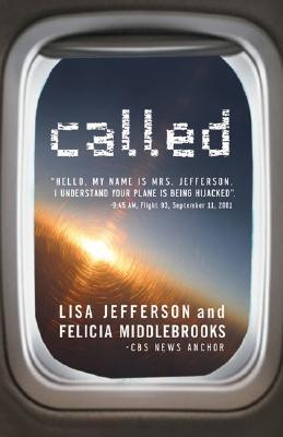 "Called: ""Hello, This is Mrs. Jefferson.  I Understand Your Plane is Being Hijacked."" 9:45 AM, Flight 93, September 11, 2001"