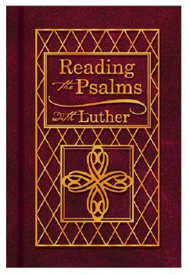 Reading the Psalms with Luther by Martin Luther
