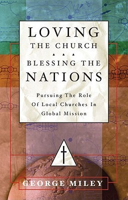 Loving the Church...Blessing the Nations: Pursuing the Role of Local Churches in Global Mission