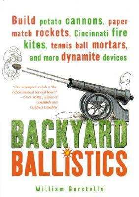 Backyard Ballistics by William Gurstelle