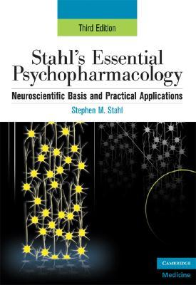 Stahl's Essential Psychopharmacology: Neuroscientific Basis and Practical Applications (Essential Psychopharmacology Series)