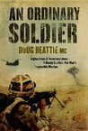 An Ordinary Soldier: Afghanistan - A Ferocious Enemy, a Bloody Conflict, One Man's Impossible Mission. Doug Beattie with Philip Gomm