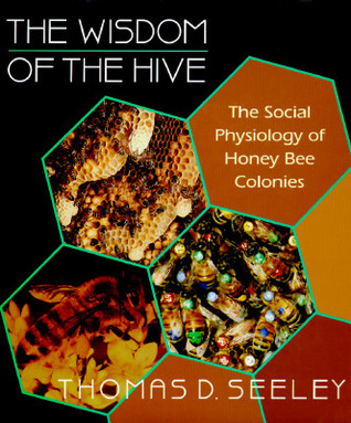 The Wisdom of the Hive by Thomas D. Seeley