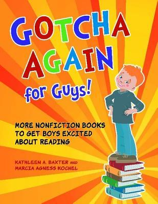 Gotcha Again for Guys!: More Nonfiction Books to Get Boys Excited about Reading