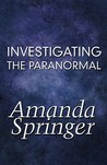 Investigating the Paranormal by Amanda Springer