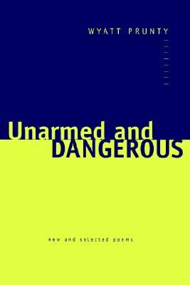 Unarmed and Dangerous by Wyatt Prunty