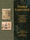 Visible Language: Inventions of Writing in the Ancient Middle East and Beyond