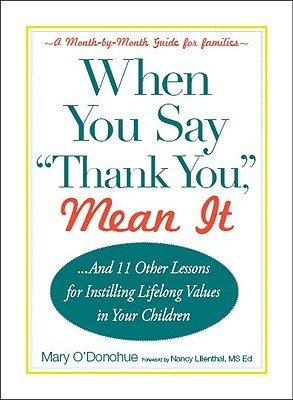 When You Say 'Thank You, ' Mean It: And 11 Other Lessons for Instilling Lifelong Values in Your Children