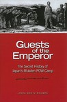 Guests of the Emperor: The Secret History of Japan's Mukden POW Camp