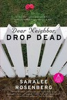 Dear Neighbor, Drop Dead by Saralee Rosenberg