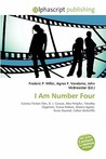 I Am Number Four by Frederic P.  Miller
