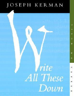 Write All These Down: Essays on Music