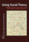 Using Social Theory: Thinking Through Research