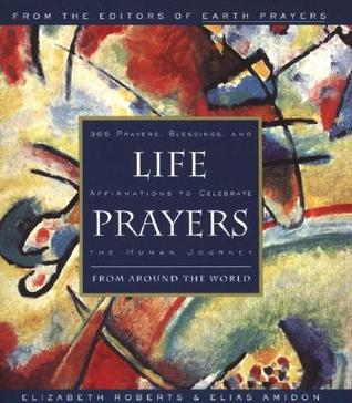 Life Prayers: From Around the World 365 Prayers, Blessings, and Affirmations to Celebrate the Human Journey