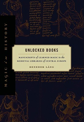 Unlocked Books: Manuscripts of Learned Magic in the Medieval Libraries of Central Europe