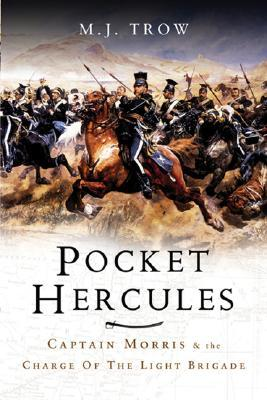 The Pocket Hercules: Captain Morris and the Charge of the Light Brigade  by  M.J. Trow