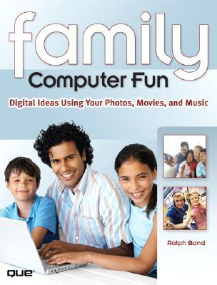 Family Computer Fun: Digital Ideas Using Your Photos, Movies, and Music [With CDROM]