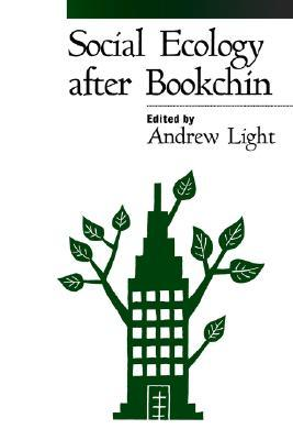 Social Ecology after Bookchin by Andrew Light