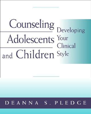 Counseling Adolescents and Children: Developing Your Clinical Style