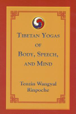 Tibetan Yogas Of Body Speech And Mind by Tenzin Wangyal