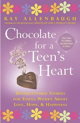 Chocolate for A Teen's Heart by Kay Allenbaugh