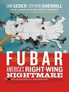 F.U.B.A.R.: How the Right Wing Has Stolen America