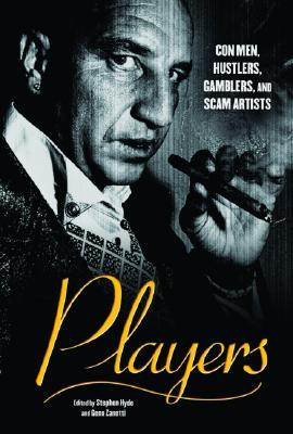 Players: Con Men, Hustlers, Gamblers, and Scam Artists