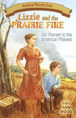 Lizzie and the Prairie Fire by Gail Wood