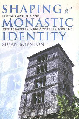 Shaping a Monastic Identity: Liturgy & History at the Imperial Abbey of Farfa, 1000-1125