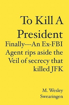 To Kill A President by M. Wesley Swearingen