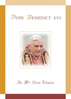 Pope Benedict XVI: In My Own Words