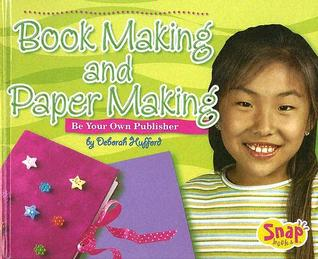 Bookmaking and Papermaking: Be Your Own Publisher