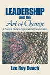 Leadership and the Art of Change by Lee Roy Beach