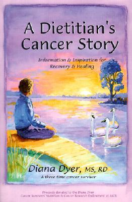 A Dietician's Cancer Story: Information and Inspiration for Recovery and Healing from a 3-Time Cancer Survivor