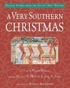A Very Southern Christmas: Holiday Stories from the South's Best Writers
