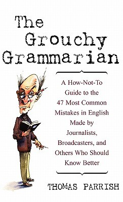 The Grouchy Grammarian by Thomas Parrish