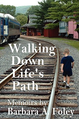 Walking Down Life's Path - Memoirs by Barbara A. Foley