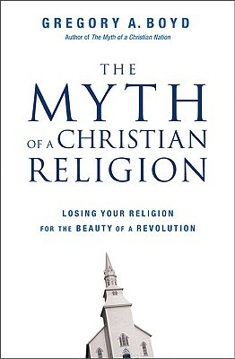 The Myth of a Christian Religion by Gregory A. Boyd